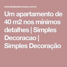 Um apartamento de 40 m2 nos mínimos detalhes | Simples Decoracao | Simples Decoração