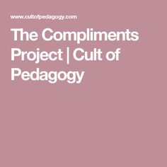 The Compliments Project | Cult of Pedagogy