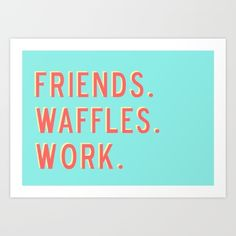 Buy PARKS AND REC FRIENDS WAFFLES WORK Art Print by comesatyoufast. Worldwide shipping available at Society6.com. Just one of millions of high quality products available.