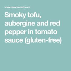 Smoky tofu, aubergine and red pepper in tomato sauce (gluten-free)