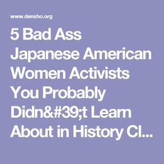 5 Bad Ass Japanese American Women Activists You Probably Didn't Learn About in History Class - Densho: Japanese American Incarceration and Japanese Internment