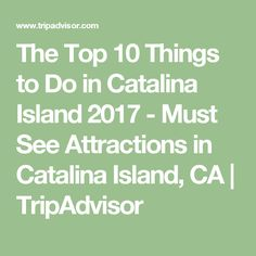 The Top 10 Things to Do in Catalina Island 2017 - Must See Attractions in Catalina Island, CA | TripAdvisor