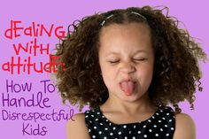 Dealing with Attitude: How to Handle Disrespectful Kids