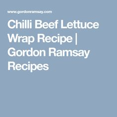 Chilli Beef Lettuce Wrap Recipe | Gordon Ramsay Recipes