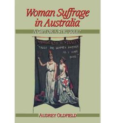 The story of the struggle for female enfranchisement in Australia, from the first stirrings to the Commonwealth granting the vote in 1902.