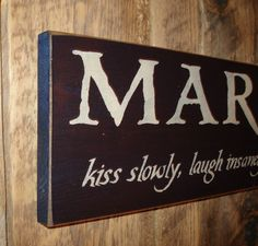 Marriage - kiss slowly, laugh insanely, love truly, forgive quickly.    Must make this one for our home!