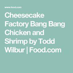Cheesecake Factory Bang Bang Chicken and Shrimp by Todd Wilbur | Food.com