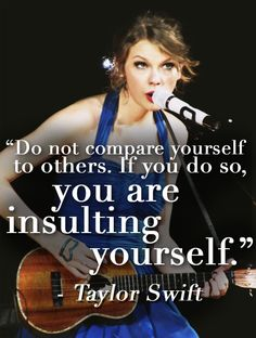 you are insulting yourself. Taylor Swift quotes