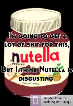 So funny!  I'm pretty sure it's me and maybe one other person on the planet that feels this way about Nutella ;)