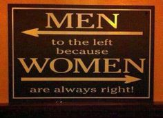 Says it all. | with Pin-It-Button on http://emo-corner.com/forums/gallery/image/51212-men-to-the-left-because-women-are-always-right/