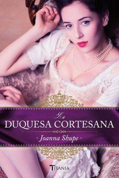 La duquesa cortesana // Joanna Shupe //Titania Época (Ediciones Urano)