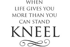 WHEN LIFE GIVES YOU MORE THAN YOU CAN STAND KNEEL Vinyl Decal for wall, mirror, glass, Bedroom, living room, family room, den, etc. God, Jesus, Lord, Faith, Heaven
