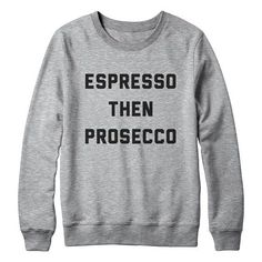 Espresso Then Prosecco Sweatshirt Hipster Fashion Style Tumblr Sweatshirts ugly sweatshirt sweatshirt ugly christmas funny gift present teen sweatshirt christmas party tshirt funny tumblr clothing pullover blogs crewneck espresso shirt coffee shirt