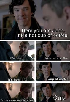 Here you are John, nice hot cup of coffee.