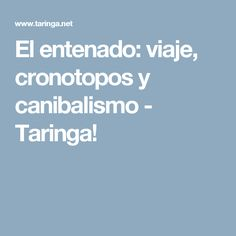 El entenado: viaje, cronotopos y canibalismo - Taringa!