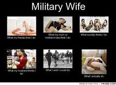 Military Wife... - Meme Generator What i do