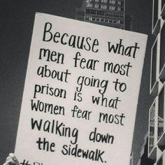 """preach """"Porque o que os homens mais temem ao ir para a cadeia é a o que as mulheres mais temem ao andar pela calçada"""""""
