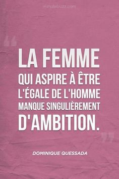 who aspires to be the equal of man, singularly lacks ambition.woman who aspires to be the equal of man, singularly lacks ambition. Words Quotes, Life Quotes, Sayings, Best Quotes, Funny Quotes, Quotable Quotes, Haha, Quote Citation, French Quotes
