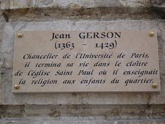 "(1363 - 1429) Jean Gerson, a Paris professor, ""wrote a mystical theology of dying [entitled in abbreviated form] The Art of Dying Well... [which] quickly became one of the most popular of its day.... Souls die when tempted by the devil, and to die apart from Christ's grace would mean eternal separation from paradise."" (Bass, loc. 1545-1551) Gerson identified six actions necessary to die well. Jean Gerson Plaque by pablo_marx, via Flickr"