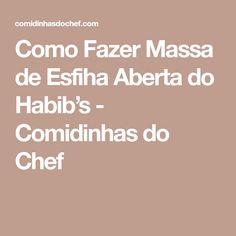 Como Fazer Massa de Esfiha Aberta do Habib's - Comidinhas do Chef
