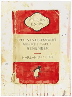 "Harland Miller ""I'll Never Forget What I Can't Remember"""