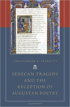 Senecan tragedy and the reception of Augustan poetry / Christopher V. Trinacty - Oxford [etc.] : Oxford University Press, cop. 2014