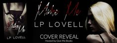 Renee Entress's Blog: [Cover Reveal + PreOrder] Make Me by LP Lovell