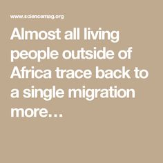 Almost all living people outside of Africa trace back to a single migration more…