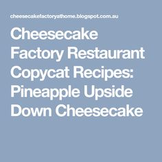 Cheesecake Factory Restaurant Copycat Recipes: Pineapple Upside Down Cheesecake