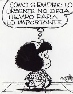 "Mafalda - ""As usual, that which is urgent doesn't leave any time for the important..."""