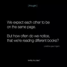 we expect each other to be on the same page. but how often do we notice, that we're reading different books?