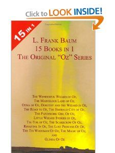 """15 Books in 1: L. Frank Baum's Original """"Oz"""" Series. The Wonderful Wizard of Oz, The Marvelous Land of Oz, Ozma of Oz, Dorothy and the Wizard in Oz, The Road to Oz, The Emerald City of Oz, The Patchwork Girl of Oz, Little Wizard Stories of Oz, Tik-Tok of Oz, The Scarecrow of Oz, Rinkitink in Oz, The Lost Princess of Oz, The Tin Woodman of Oz, The Magic of Oz, and Glinda of Oz: L. Frank Baum"""