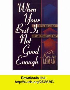 When Your Best is Never Good Enough The Secret of Measuring Up (9780800756369) Kevin Leman, Kevin Lemon , ISBN-10: 0800756363  , ISBN-13: 978-0800756369 ,  , tutorials , pdf , ebook , torrent , downloads , rapidshare , filesonic , hotfile , megaupload , fileserve