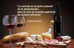 """""""La comida es la parte material de la alimentación, pero el vino es la parte espiritual de nuestro alimento"""".   Alejandro Dumas"""