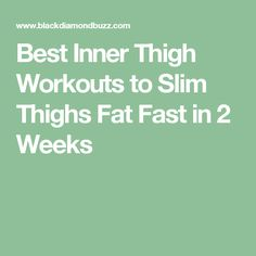 Best Inner Thigh Workouts to Slim Thighs Fat Fast in 2 Weeks