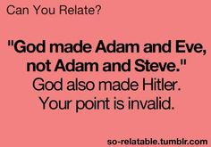 "This is what I'll say next time somebody tells me ""God made Adam and Eve."""