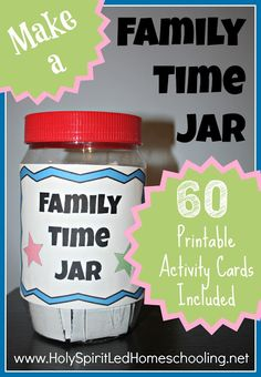 Make a Family Time Jar: 60 Printable Activity Cards Included. Love this from Holy Spirit-led Homeschooling