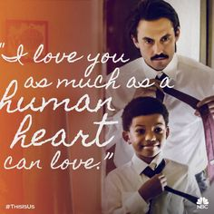 I Love You as much as a human heart can love. ~ This Is Us