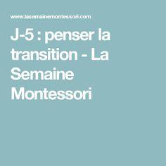 J-5 : penser la transition - La Semaine Montessori