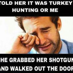 Haha.  Thanks @camocountrymamma for this Monday funny. Luckily I'm married to a guy who take me vs making me choose.  #ReelCamoGirl #stayreel #thunderchicken #gobblegobbleboom #gobbler #gobble #turkey #gobblegobble #turkeyhunting #turkeyseason
