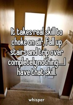 It takes real skill to choke on air, fall up stairs and trip over completely nothing.I have that skill. - It takes real skill to choke on air, fall up stairs and trip over completely nothing….I have tha - Stupid Funny Memes, Funny Relatable Memes, Funny Posts, Corny Jokes, Funny Sarcasm, Relatable Posts, Funny Cute, Really Funny, Hilarious