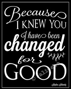 """Because I Knew You, I Have Been Changed FOR GOOD"" - INSTANT DOWNLOAD 8x10 / 16x20 ""WICKED"" Broadway Quote Wall Art Black - the perfect going away, farewell, moving, friendship, coach, boss, supervisor, assistant, nanny, co-worker or teacher gift! Check the Wicked section of my shop for variations of this and MORE Wicked quotes!!"