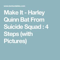 Make It - Harley Quinn Bat From Suicide Squad : 4 Steps (with Pictures)