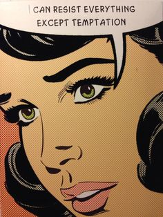 "Comic girls say.. "" I can resist everything except temptation.""     #Pop Art"