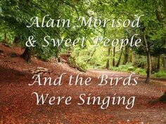 And The Birds Were Singing ~ Alain Morisod & Sweet People ( magnificently beautiful and soothing to one's soul.)