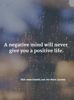 A negative mind will never give you a positive life. Follow us for more awesome quotes: https://www.pinterest.com/bmabh/, https://www.facebook.com/bmabh.