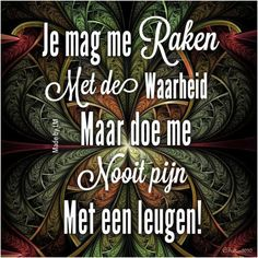 Want da doet wreed zeer! Smart Quotes, Wise Quotes, Inspirational Quotes, Special Love Quotes, Dutch Quotes, Magic Words, Verse, Beautiful Words, Funny Texts