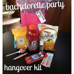Bachelorette Party Hangover Kit: Gatorade, goldfish, Advil, band aids, chapstick, tweezers, wisps to brush your teeth, face wipes, etc.