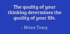 Think positive & happy thoughts! #BrianTracy #QualityLife #PositiveThinking