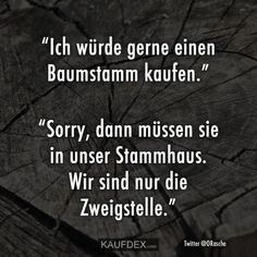 """Ich würde gerne einen Baumstamm kaufen """"I'd like to buy a tree trunk."""" """"Sorry, then you have to visit our parent house. Letting Go Of Love Quotes, Happy Love Quotes, Finding Love Quotes, I Love You Quotes For Him, Famous Love Quotes, Beautiful Love Quotes, Silly Jokes, Good Jokes, Funny Jokes"""